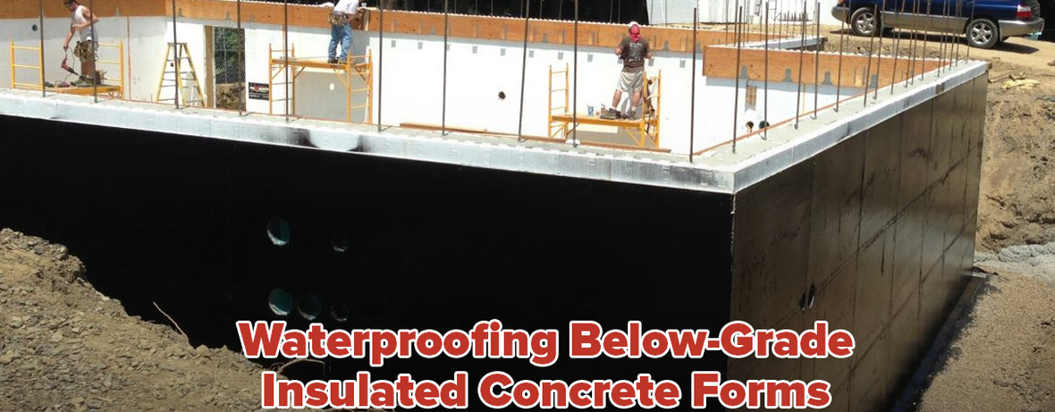Waterproofing Below Grade Insulated Concrete Formsn